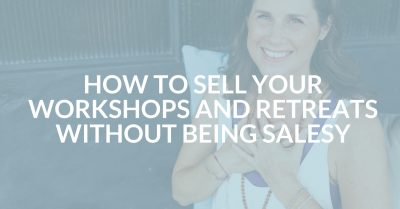 How to sell your workshops and retreats without being salesy