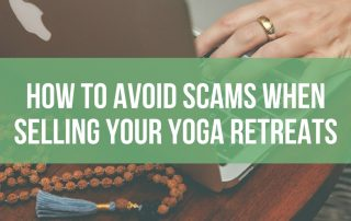 How to Avoid Scams When Selling Your Yoga Retreats
