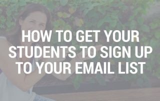 How To Get Your Students To Sign Up To Your Email List