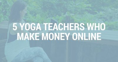5 Yoga Teachers Who Make Money Online