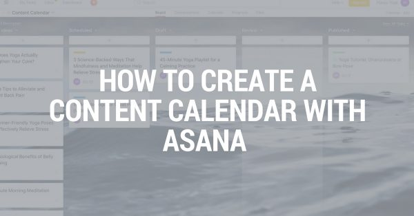 How to Create a Content Calendar with Asana