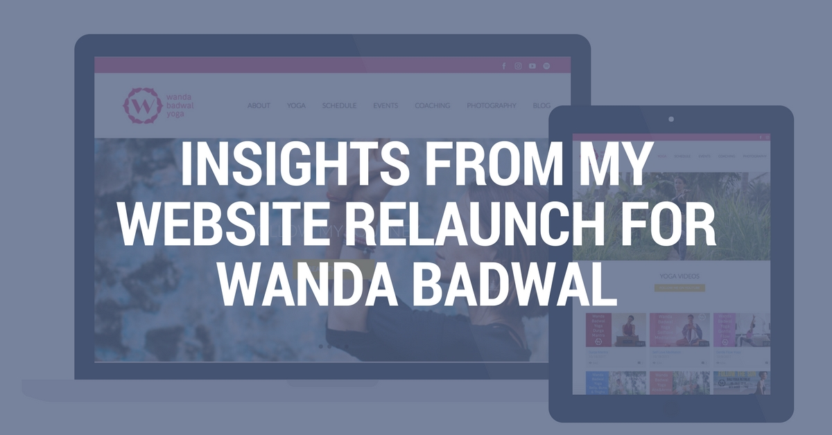 INSIGHTS FROM MY YOGA WEBSITE RELAUNCH FOR WANDA BADWAL