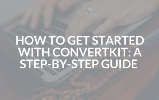 How to get Started with ConvertKit: A Step-by-Step Guide