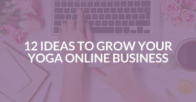 12 Ideas to Grow Your Yoga Online Business