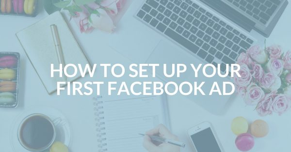 How to set up your first Facebook Ad