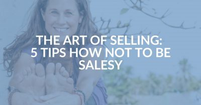 The Art of Selling: 5 Tips How Not to be 'Salesy'