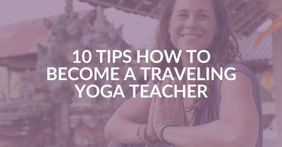 10 Tips How to Become a Traveling Yoga Teacher