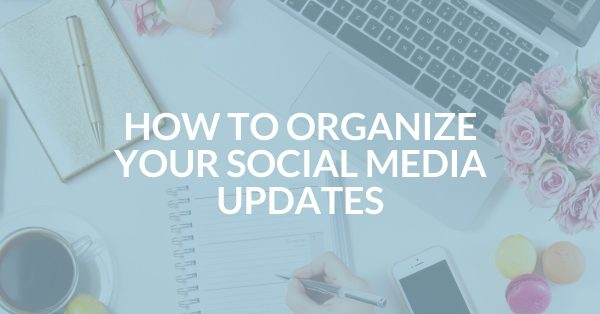 How to organize your social media updates