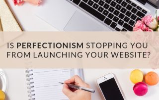 Is perfectionism stopping you from launching your website?
