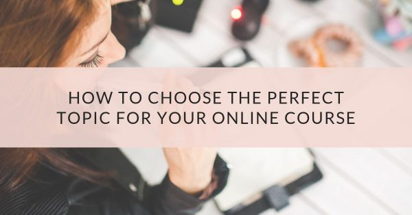 How to choose the perfect topic for your first online course