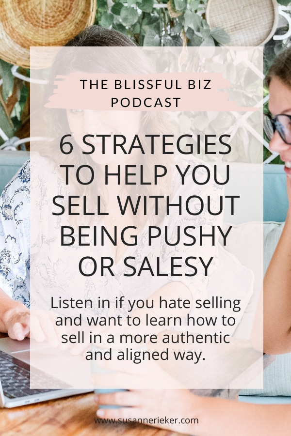 6 Things You Can Do to Help You Sell Without Being Pushy or Salesy