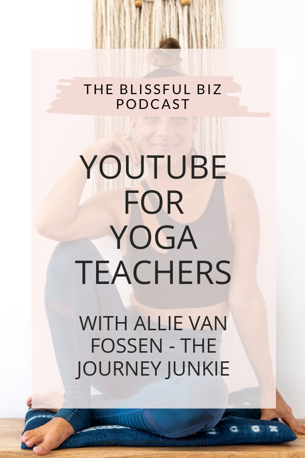 YouTube for Yoga Teachers with Allie Van Fossen - The Journey Junkie
