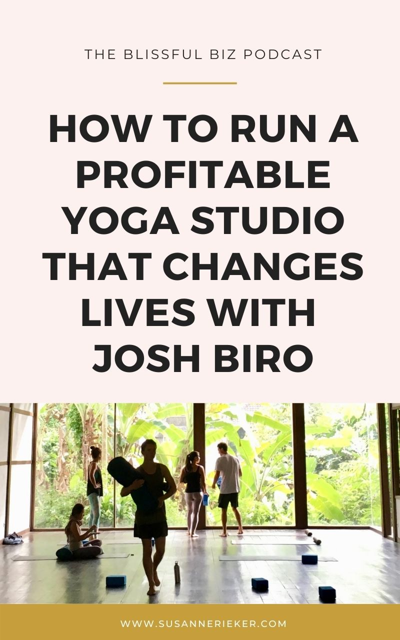 Blissful Biz Podcast | How To Run A Profitable Yoga Studio That Changes Lives With Josh Biro