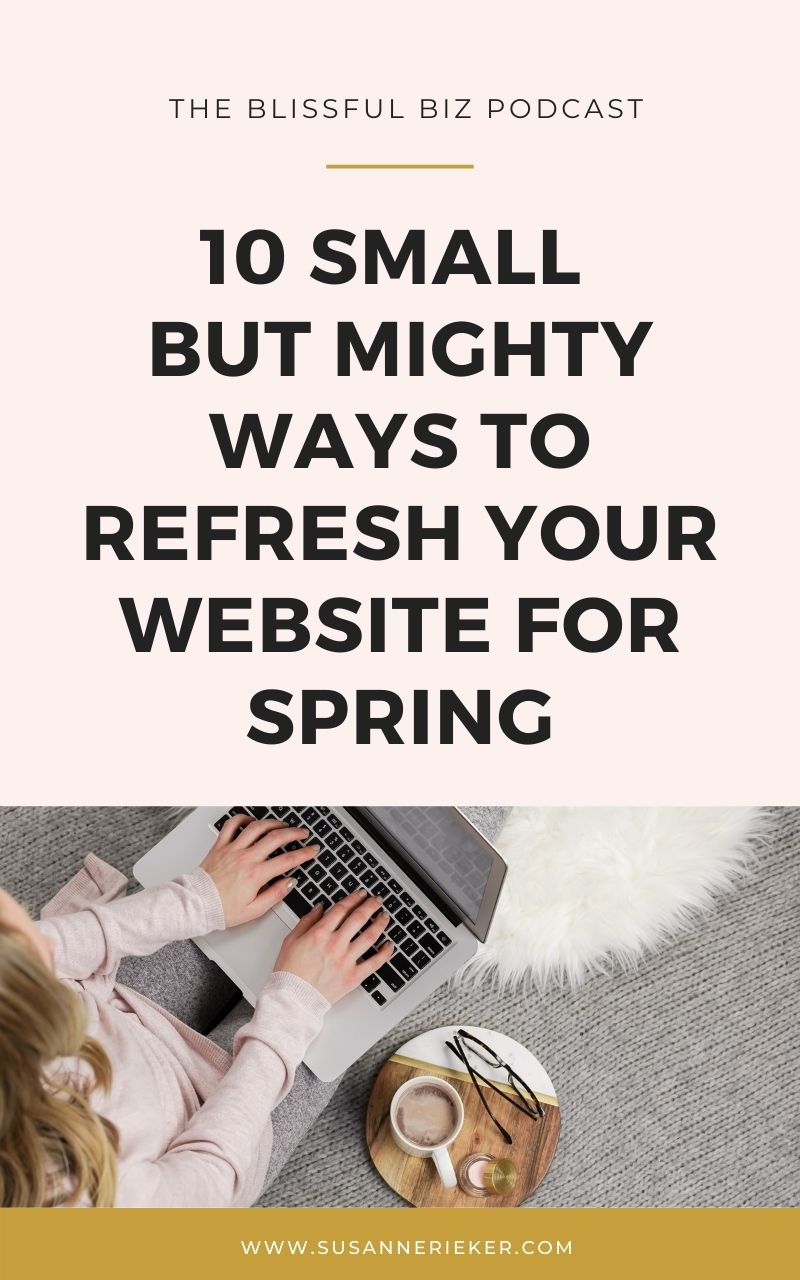 Blissful Biz Podcast | 10 Small But Mighty Ways To Refresh Your Website For Spring